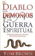 El Diablo, los Demonios, y la Guerra Espiritual: Poder para enfrentar y derrotar a las fuerz...