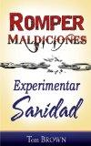 Romper Maldiciones, Experimentar Sanidad (Breaking Curses, Experiencing Healing Spanish Edit...