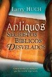 Antiguos Secretos Biblicos Desvelados (Unveiling Ancient Biblical Secrets Spanish Edition)