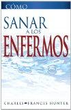 Como Sanar a los Enfermos (How To Heal The Sick Spanish Edition)