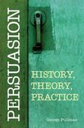 Persuasion : History, Theory, Practice