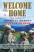 Welcome Home: True Stories of American Heroes Vietnam to Iraq