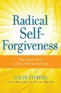 Radical Self-Forgiveness : How to Fully Accept Yourself and Embrace the Perfection of Every ...
