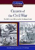 Causes of the Civil War: The Differences Between the North and South (The Civil War: a Natio...