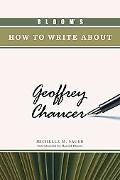 Bloom's How to Write About Geoffrey Chaucer (Bloom's How to Write About Literature)