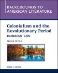 Colonialism and the Revolutionary Period, Beginnings - 1800 (Backgrounds to American Literat...