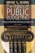 The Politics of Public Budgeting: Getting and Spending, Borrowing and Balancing, 6th Edition