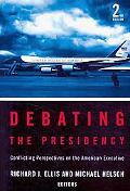 Debating the Presidency: Conflicting Perspectives on the American Executive, 2nd Edition