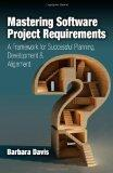 Mastering Software Project Requirements: A Framework for Successful Planning, Development & ...