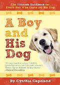 Boy and His Dog: The Ultimate Handbook For Every Boy Who Cares For A Dog