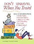 Don't Unravel When You Travel: Hold It Together With Goofy Games,Peculiar Puzzles, Atypical ...