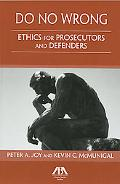 Do No Wrong: Ethics for Prosecutors and Defenders