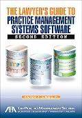The Lawyer's Guide to Practice Management Systems Software, Second Edition