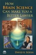 How Brain Science Can Make You a Better Lawyer