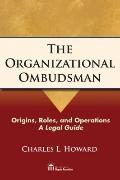 Organizational Ombudsman : Origins, Roles, and Operations--A Legal Guide