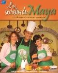 Los secretos de Maya : 100 deliciosas recetas latinas para la buena Salud