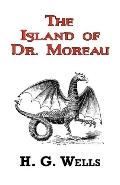 The Island Of Dr. Moreau - The Classic Tale By H. G. Wells