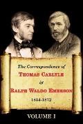 The Correspondence Of Thomas Carlyle & Ralph Waldo Emerson 1834-1872 (Volume I)