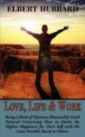 Love, Life & Work, Being A Book Of Opinions Reasonably Good-Natured Concerning How To Attain...