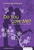 Do You Love Me?: Making Healthy Dating Decisions (Essential Health: Strong, Beautiful Girls)