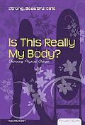 Is This Really My Body?: Embracing Physical Changes (Essential Health: Strong, Beautiful Girls)
