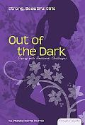 Out of the Dark: Coping with Emotional Challenges (Essential Health: Strong, Beautiful Girls)