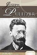 Joseph Pulitzer: Historic Newspaper Publisher (Publishing Pioneers)