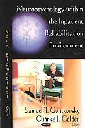 Neuropsychology within the Inpatient Rehabilitation Environment