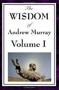 The Wisdom of Andrew Murray Vol I: Humility, with Christ in the School of Prayer, Abide in C...