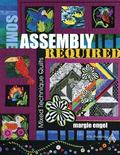 Some Assembly Required: Mixed Technique Quilts