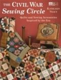 Civil War Sewing Circle : Quilts and Sewing Accessories Inspired by the Era