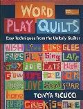 Word Play Quilts : Easy Techniques from the Unruly Quilter