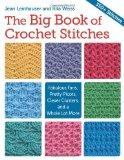 The Big Book of Crochet Stitches: Fabulous Fans, Pretty Picots, Clever Clusters and a Whole ...