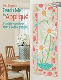 Pat Sloan's Teach Me to Applique : Fusible Applique' That's Soft and Simple