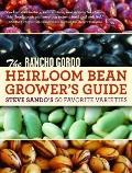 Rancho Gordo Heirloom Bean Grower's Guide : Steve Sando's 50 Favorite Varieties