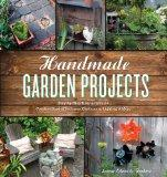 Handmade Garden Projects: Step-by-Step Instructions for Creative Garden Features, Containers...