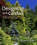 Designing with Conifers : The Best Choices for Year-Round Interest in Your Garden
