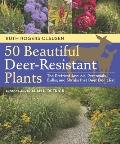 50 Beautiful Deer-Resistant Plants : The Prettiest Annuals, Perennials, Bulbs, and Shrubs Th...