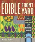 The Edible Front Yard: Creating Curb Appeal with Fruits, Flowers, Vegetables, and Herbs