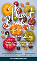 Creating New Heirlooms : A Gardener's Guide to Breeding Plants