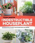 Indestructible Houseplant : 200 Beautiful, Easy-Care Plants That Everyone Can Grow
