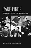 Rare Birds: Conversations with Legends of Jazz and Classical Music