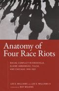 Anatomy of Four Race Riots: Racial Conflict in Knoxville, Elaine (Arkansas), Tulsa, and Chic...