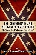 Confederate and Neo-Confederate Reader : The Great Truth about the Lost Cause