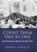 Count Them One by One : Black Mississippians Fighting for the Right to Vote