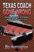 Texas Coach Gone Wrong: Steroids, Stupidity, and Addiction. Saved by the Grace of God!