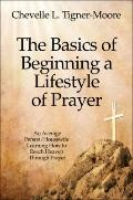 The Basics of Beginning a Lifestyle of Prayer: An Average Person/Housewife Learning How to R...