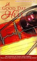 A Good Day in Hell - The Flatlining of Nurses Across America -What will it take to resuscita...