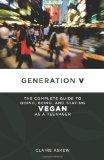 Generation V: The Complete Guide to Going, Being, and Staying Vegan as a Teenager (Tofu Houn...