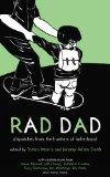 Rad Dad: Dispatches from the Frontiers of Fatherhood